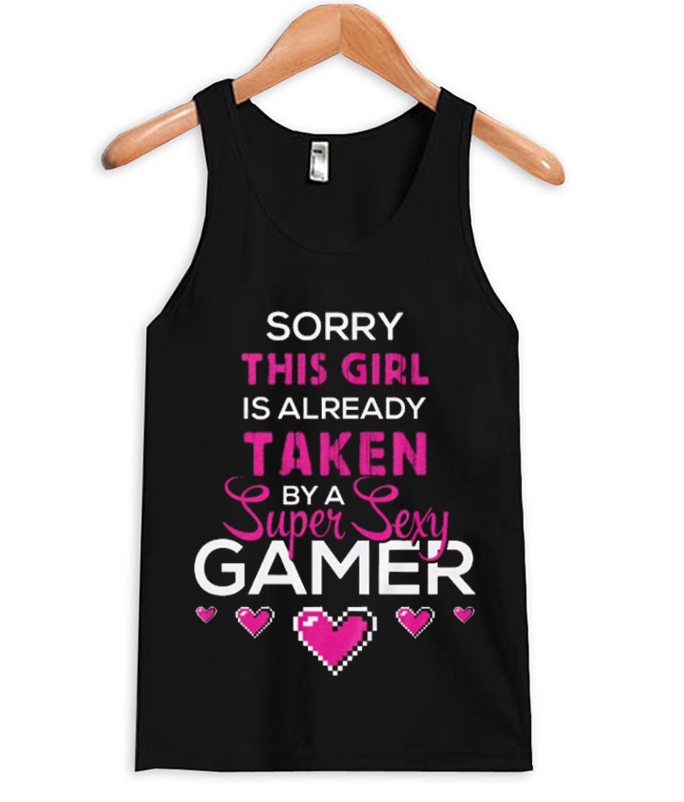 This Girl Taken by Super Sexy Gamer tanktop