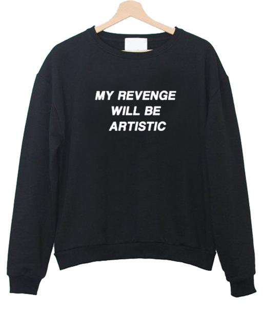 My Revenge will be Artistic Sweatshirts