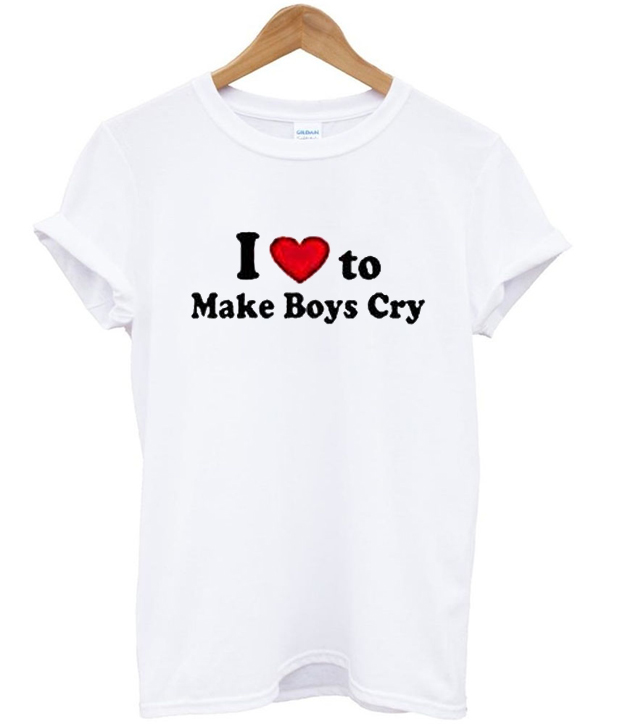 I Love to make Boys Cry T-Shirt