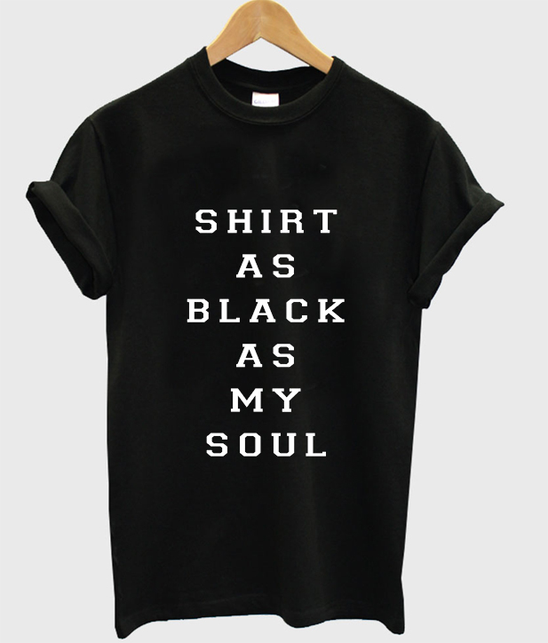 Shirt As Black As My Soul T-Shirt
