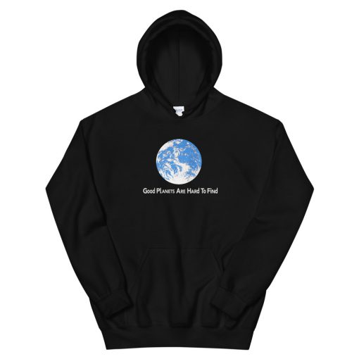 Good Planets Are Hard To Find Hoodie