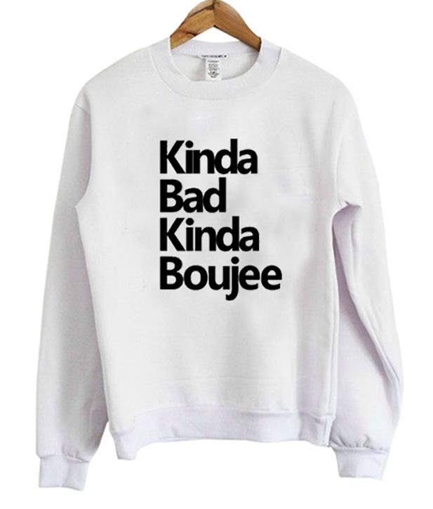 Kinda Bad Kinda Boujee Sweatshirt