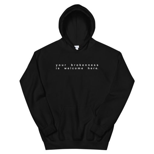 Your Brokenness Is Welcome Here Unisex Hoodie